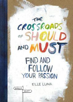 The Crossroads Of Should And Must : Elle Luna : 9780761184881 Motivational Books, Inspirational Books, Good Books, Books To Read, My Books, Richard Feynman, The Crossroads, Life Changing Books, Elizabeth Gilbert