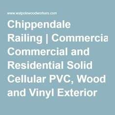 Chippendale Railing | Commercial and Residential Solid Cellular PVC, Wood and Vinyl Exterior Deck, Patio, Poolside, Balcony and Staircase Railings from Walpole Woodworkers