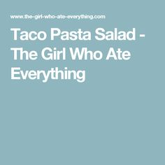 Taco Pasta Salad - The Girl Who Ate Everything