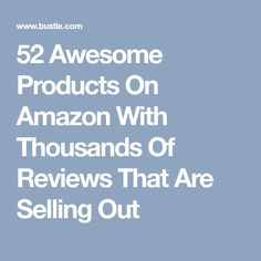 52 Awesome Products On Amazon With Thousands Of Reviews That Are Selling Out