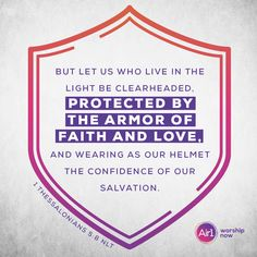But let us who live in the light be clearheaded, protected by the armor of faith and love, and wearing as our helmet the confidence of our salvation. –1 Thessalonians 5:8 NLT #VerseOfTheDay #Bible 1 Peter 5 6, 1 Thessalonians 5, Humble Yourself, Walk By Faith, Daily Bible, Verse Of The Day, Bible Verses Quotes, Worship, Let It Be