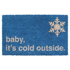 Baby It's Cold Doormat Delight neighbors and welcome guests to your porch or patio with this handmade coir doormat, offering seasonal style and holiday-inspired cheer with a typographic motif. jossandmain.com
