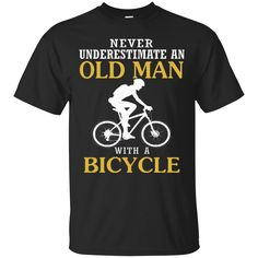 Never Underestimate An Old Man With A Bicycle Biker Shirts Hoodies Sweatshirts