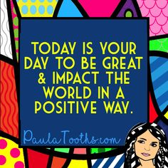 Today is your day to be great & impact the world in a positive way.  PaulaTooths.com  ೋ Paz ೋ  #leadership #success #gratitude #goals #changes #positive #paulatooths #smile #positivethinking #businessstartup #onlinebusiness #goodvibes #socialmedia #digitalmarketing #dreams #chances #opportunities #possibilities #quotes #happiness #startyourbusinessnow #reachyourgoals #letstalkbusiness #hope #faith #inspire #abundance #fearless #inspiration #motivation