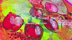 15 minutes of mixed media - a lesson in art and time management.   Grab your supplies and set the timer! Now create! Follow along on  the blog each week  to see the process !