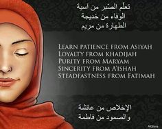 Patience from Asiyah, loyalty from Khadijah, purity from Maryam, sincerity from A'ishah, steadfastness from Fatimah