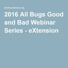 2016 All Bugs Good and Bad Webinar Series - eXtension