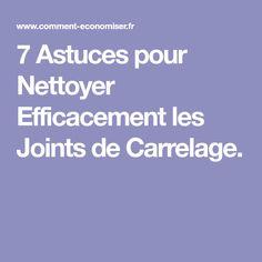 7 Astuces pour Nettoyer Efficacement les Joints de Carrelage.