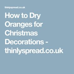 How to Dry Oranges for Christmas Decorations - thinlyspread.co.uk