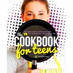The Cookbook for Teens: The Easy Teen Cookbook With 74 Fun Delicious Recipes    Books, Cookbooks   eBay!