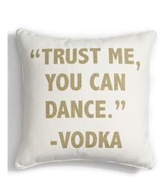 Golden Housewarming Gift Birthday Gifts for Best Friend BFF: Trust Me You Can Dance. Vodka. Accent Pillow @ Nordstrom. Gifts for Her.