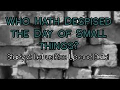 Who hath despised the day of small things Study 4 Rise up and Build Video post – Bible Truth and Prophecy
