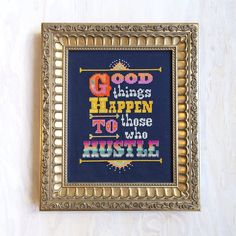 """""""Good things happen to those who hustle"""""""