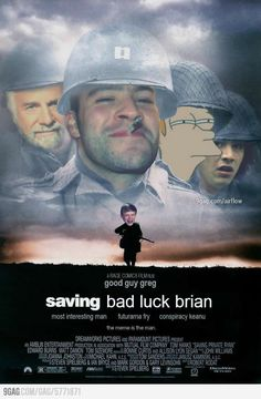 Saving Bad Luck Brian starring Conspiracy Guy, Fry, Good Guy Greg, and The Most Interesting Man in the World.