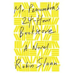 "Mr. Penumbra's 24-Hour Bookstore: A Novel ""A mysterious bookstore, puzzles, adventure, secret societies, quirky humor, new knowledge, old knowledge, and old-old knowledge. What else could you want in a book? Seriously."""