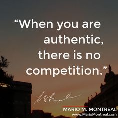 When you are authentic, there is no competition. There really isn't. For more, go here: https://www.youtube.com/watch?v=mTDvWTQKdKc