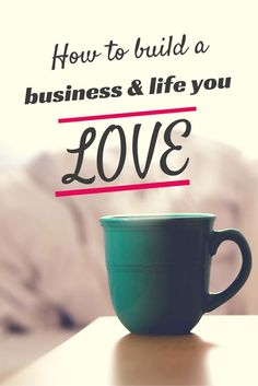 How to build a business and life you LOVE business ideas #smallbusiness small business ideas wahm ideas