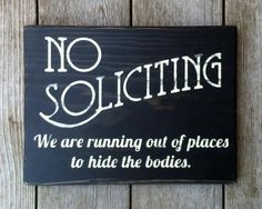 No Soliciting - We are running out of places to hide the bodies! Handmade and hand painted wood sign. Sure to scare off those pesky solicitors! Makes a great gi