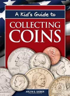 A Kid's Guide to Collecting Coins by Arlyn G. Sieber. $9.99.
