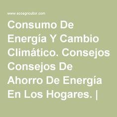 Consumo De Energía Y Cambio Climático. Consejos De Ahorro De Energía En Los Hogares. | ECOagricultor