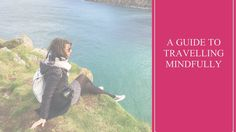 A Guide To Travelling Mindfully http://thefrugalfashionistacdn.com/guide-travelling-mindfully/