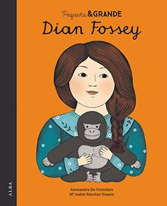 Pequeña y grande Dian Fossey Isabel Sánchez Vegara . Dian Fossey, Alba Editorial, Isabel Sanchez, Georgia O'keeffe, One And Only Ivan, International Books, Sweet Love Quotes, Preschool Lesson Plans, Kids Reading