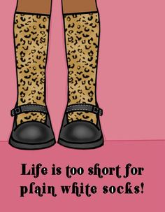 Life Is Too Short For Plain White Socks Art Print Fashionista Quote Shoes Illustration Little Girls Bedroom Decor Teen Wall Art Tween Gift - Single Mom Quotes From Daughter - Ideas of Single Mom Quotes From Daughter - I say wear leopard every day! Crazy Socks, Cool Socks, Silly Socks, Happy Socks, Awesome Socks, Brenda Garcia, Fashionista Quotes, Princesa Victoria, Just In Case