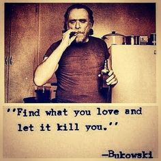Find what you love…   - Bukowski #lm #lizziemandler