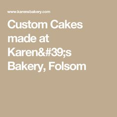 Custom Cakes made at Karen's Bakery, Folsom