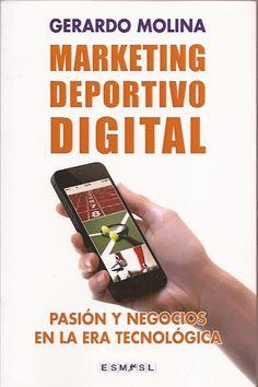 Gerardo Molina - Marketing Deportivo Digital. Pasión y Negocios en la Era Tecnológica