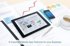 6 Important #Mobile #App Features for Your Business... 1 – Social Integration 2 – Allow Customization 3 – Eliminate Clicks 4 – Include Analytics 5 – Maintain Relevancy 6 – Feedback system