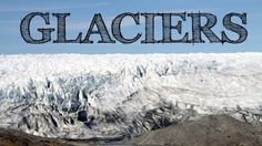 All About Glaciers for Kids: How Glaciers Form and Erode to Create Landf...