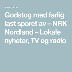 Godstog med farlig last sporet av – NRK Nordland – Lokale nyheter, TV og radio Tv, Television Set