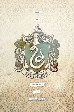 Slytherin | Bow in the presence of greatness.
