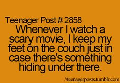 in the movie theaters too...I do this when a freaky fish appears on the t.v. screen...fish and I aren't the best of friends