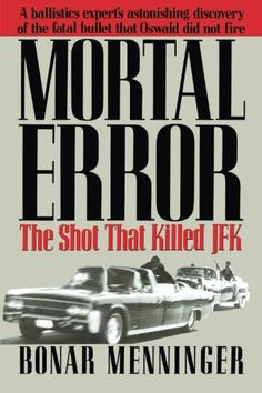 Mortal Error: The Shot That Killed JFK – Everything about Kennedy assassination