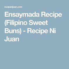 Ensaymada Recipe (Filipino Sweet Buns) - Recipe Ni Juan