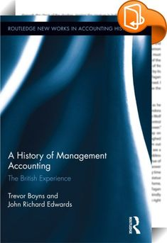 A History of Management Accounting    ::  <P>There isgrowing interestin the history of accounting amongst both accounting practitioners and accounting academics. This interest developed steadily from about 1970 and really 'took off' in the 1990s. However, there is a lack of texts dealing with major aspects of accounting history that can be used in classrooms, to inform new researchers, and to provide a source of reference for established researchers.The great deal of research into co...
