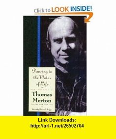 Dancing in the Water of Life (Journals of Thomas Merton) (9780060654832) Thomas Merton , ISBN-10: 006065483X  , ISBN-13: 978-0060654832 ,  , tutorials , pdf , ebook , torrent , downloads , rapidshare , filesonic , hotfile , megaupload , fileserve