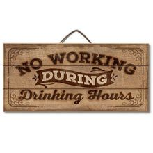 No Working During Drinking Hours Wood Sign