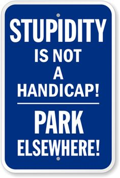 stupidity is not a handicap