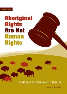 Aboriginal Rights Are Not Human Rights: In Defence of Indigenous Struggles by Peter Kulchyski (ARP Books): Aboriginal rights do not belong to the broader category of universal human rights because they are grounded in the particular practices of ab. Constitution Of Canada, Human Rights Essay, National Aboriginal Day, University Of South Dakota, Aboriginal People, Important Things In Life, Growing Up, The Book, Books