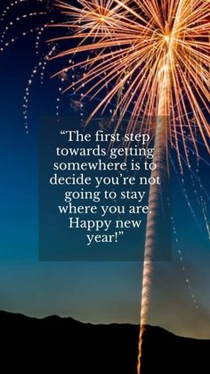 Happy new year new beginnings quotes 2021 inspiration and moving forward. The first step towards getting somewhere is to decide you're not going to stay where you are. #newyearnewbeginnings #newyearinspirationalquotes2021 #inspirationalnewyearquotes2021