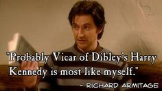Vicar of Dibley - Richard Armitage  If that is true, that makes me very happy.  I loved him as Harry Kennedy.