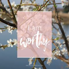 Mantra: I am worthy. Choose your own Positive Affirmations to download or share.