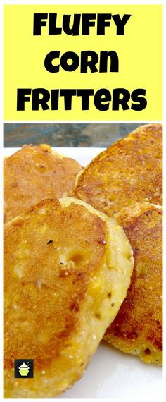 Light and Fluffy CORN FRITTERS...I love these, and I dip them in Sweet Chili Sauce..gosh! BBQ sauce also goes nice... yummy!