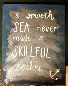 Sailor Anchor quote painting on canvas by LovePurpleLiveGold, $15.00. A smooth sea never made a skillful sailor. Think about it. You gotta go through the hard times to appreciate the good times