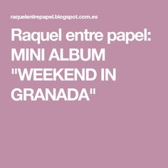 "Raquel entre papel: MINI ALBUM ""WEEKEND IN GRANADA"""