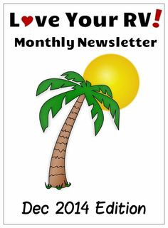 The December 2014 Love Your RV! monthly newsletter is out and now available in the online archives. http://www.loveyourrv.com/love-your-rv-monthly-newsletter-archive/ #RV #RVer #Snowbirds