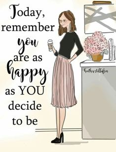 Remember that you are as HAPPY as YOU decide to be! Woman Quotes, Me Quotes, Motivational Quotes, Inspirational Quotes, Qoutes, Girly Quotes, Positive Quotes For Women, Positive Thoughts, Positive Art
